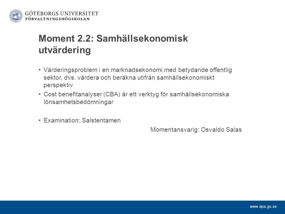 www.spa.gu.se Moment 2.2: Samhällsekonomisk utvärdering Värderingsproblem i en marknadsekonomi med betydande offentlig sektor, dvs. värdera och beräkn