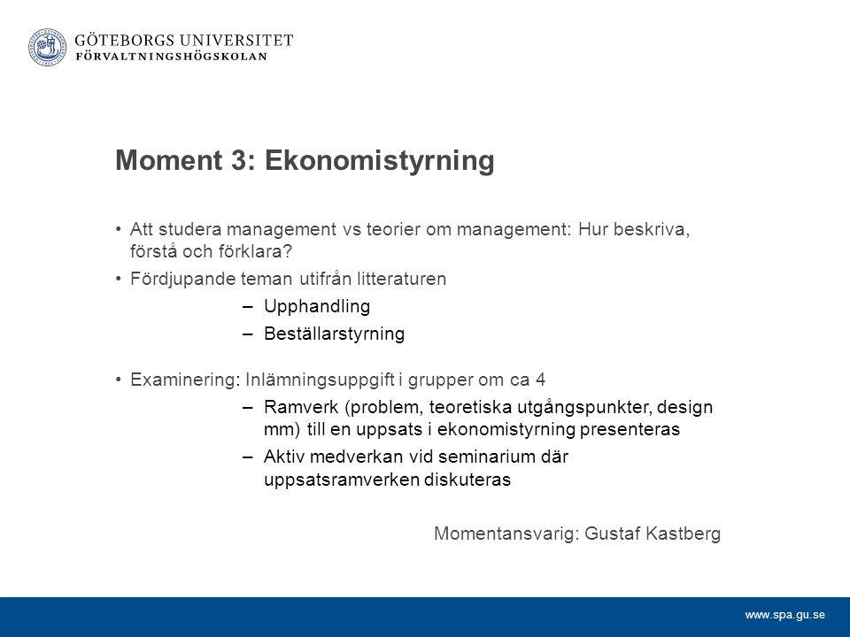 www.spa.gu.se Moment 3: Ekonomistyrning Att studera management vs teorier om management: Hur beskriva, förstå och förklara? Fördjupande teman utifrån
