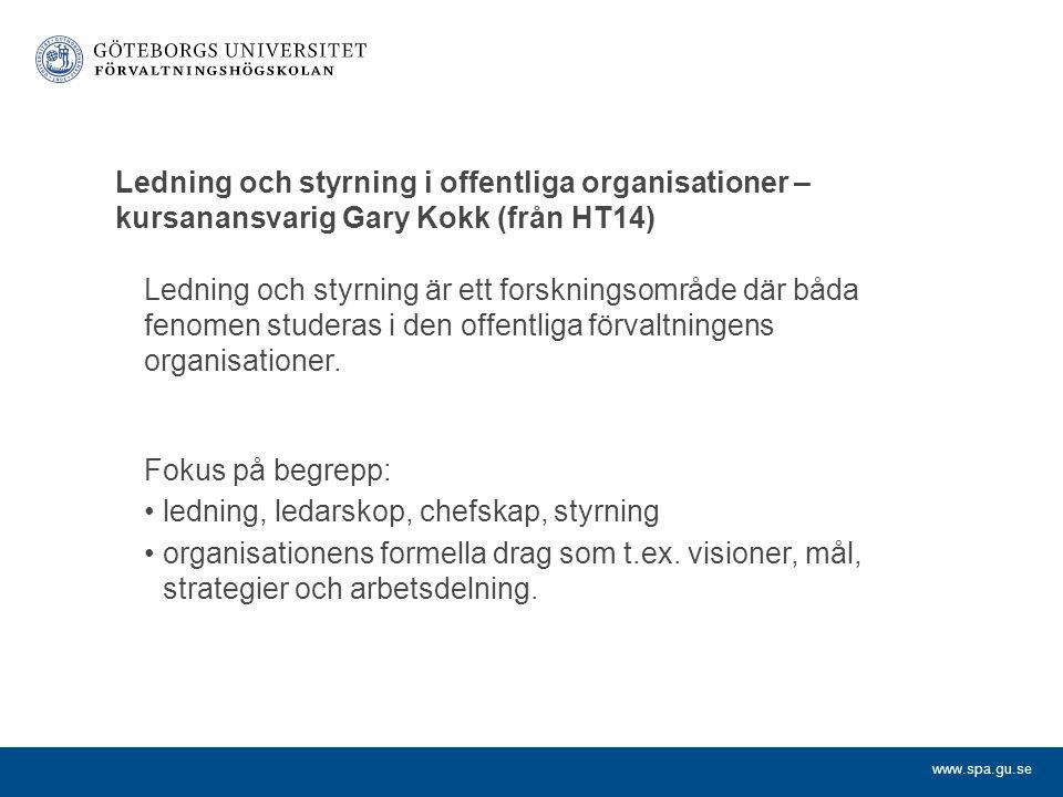 www.spa.gu.se Ledning och styrning i offentliga organisationer – kursanansvarig Gary Kokk (från HT14) Ledning och styrning är ett forskningsområde där