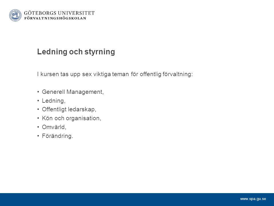 www.spa.gu.se Ledning och styrning I kursen tas upp sex viktiga teman för offentlig förvaltning: Generell Management, Ledning, Offentligt ledarskap, K