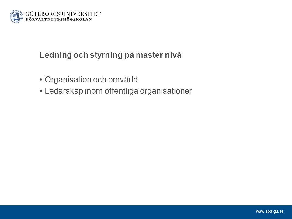 www.spa.gu.se Ledning och styrning på master nivå Organisation och omvärld Ledarskap inom offentliga organisationer