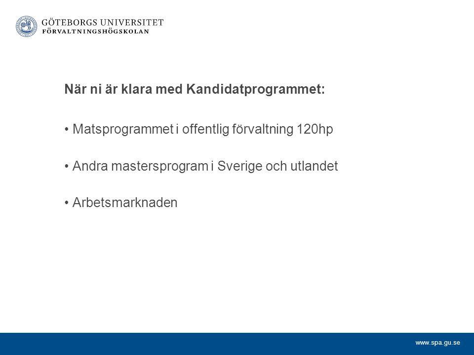 www.spa.gu.se När ni är klara med Kandidatprogrammet: Matsprogrammet i offentlig förvaltning 120hp Andra mastersprogram i Sverige och utlandet Arbetsm