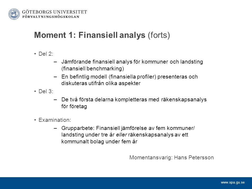 www.spa.gu.se Moment 1: Finansiell analys (forts) Del 2: –Jämförande finansiell analys för kommuner och landsting (finansiell benchmarking) –En befint