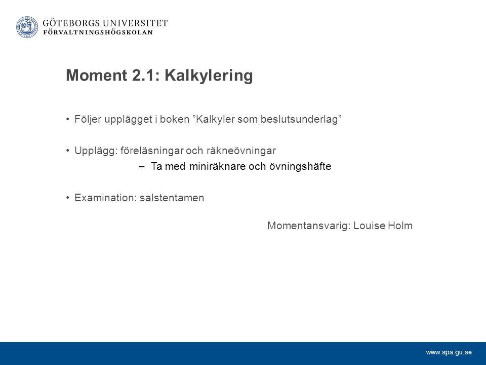 """www.spa.gu.se Moment 2.1: Kalkylering Följer upplägget i boken """"Kalkyler som beslutsunderlag"""" Upplägg: föreläsningar och räkneövningar –Ta med miniräk"""