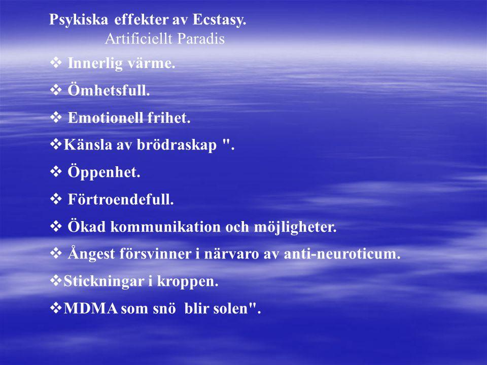 Psykiska effekter av Ecstasy. Artificiellt Paradis  Innerlig värme.  Ömhetsfull.  Emotionell frihet.  Känsla av brödraskap