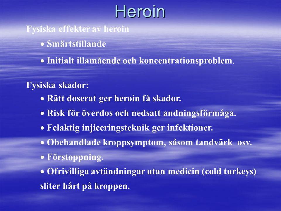 Fysiska effekter av heroin  Smärtstillande  Initialt illamående och koncentrationsproblem. Fysiska skador:  Rätt doserat ger heroin få skador.  Ri