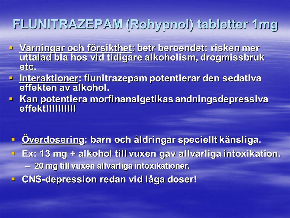 FLUNITRAZEPAM (Rohypnol) tabletter 1mg  Varningar och försikthet: betr beroendet: risken mer uttalad bla hos vid tidigare alkoholism, drogmissbruk et
