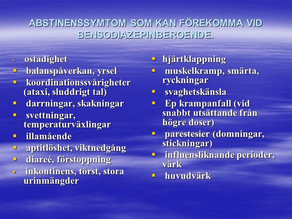 ABSTINENSSYMTOM SOM KAN FÖREKOMMA VID BENSODIAZEPINBEROENDE.  ostadighet  balanspåverkan, yrsel  koordinationssvårigheter (ataxi, sluddrigt tal) 
