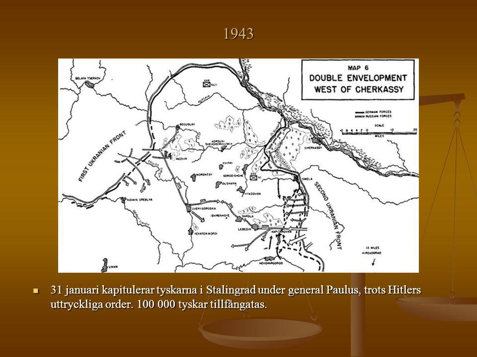 1943 31 januari kapitulerar tyskarna i Stalingrad under general Paulus, trots Hitlers uttryckliga order. 100 000 tyskar tillfångatas.