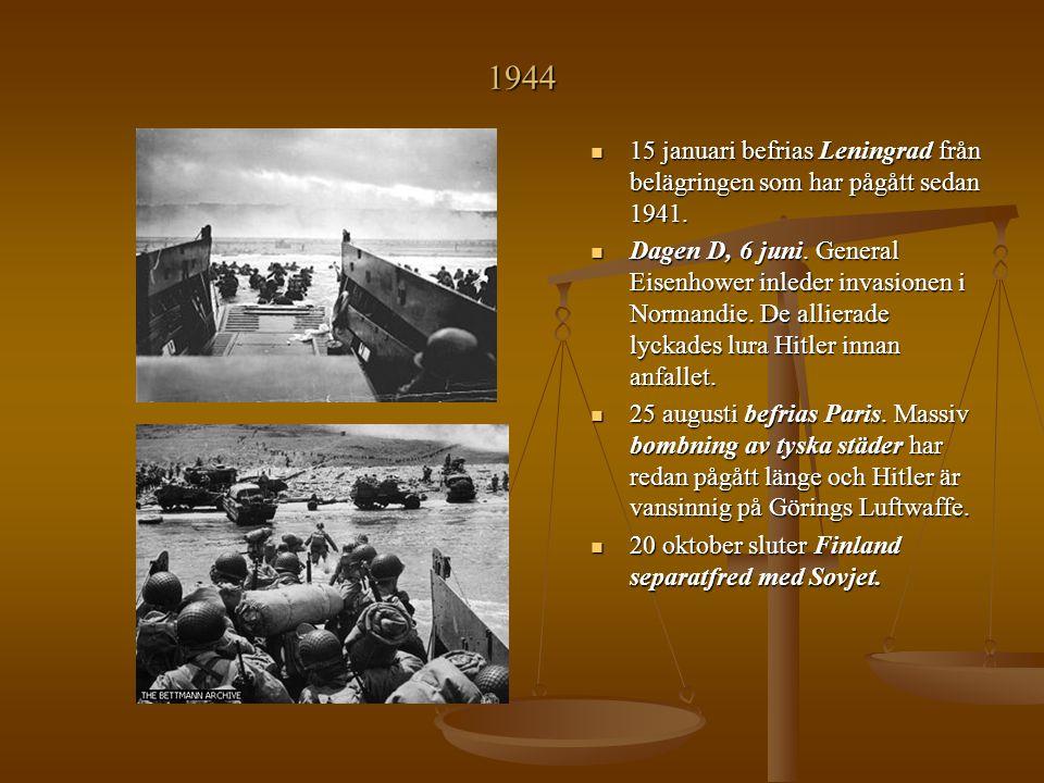 1944 15 januari befrias Leningrad från belägringen som har pågått sedan 1941. Dagen D, 6 juni. General Eisenhower inleder invasionen i Normandie. De a