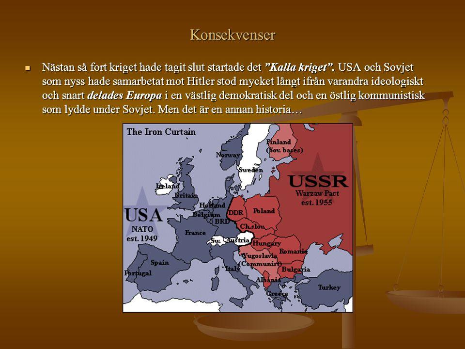 """Konsekvenser Nästan så fort kriget hade tagit slut startade det """"Kalla kriget"""". USA och Sovjet som nyss hade samarbetat mot Hitler stod mycket långt i"""