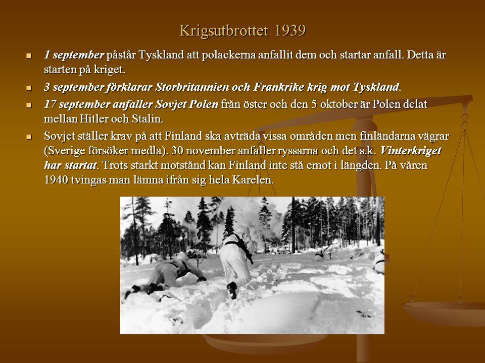 Krigsutbrottet 1939 1 september påstår Tyskland att polackerna anfallit dem och startar anfall. Detta är starten på kriget. 1 september påstår Tysklan