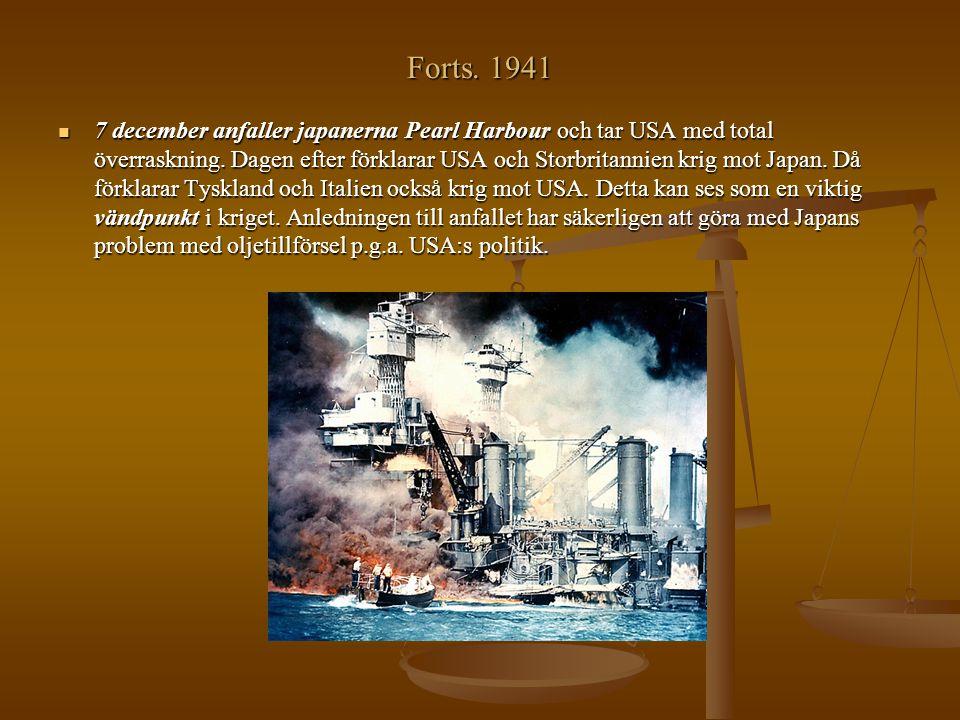 Forts. 1941 7 december anfaller japanerna Pearl Harbour och tar USA med total överraskning. Dagen efter förklarar USA och Storbritannien krig mot Japa