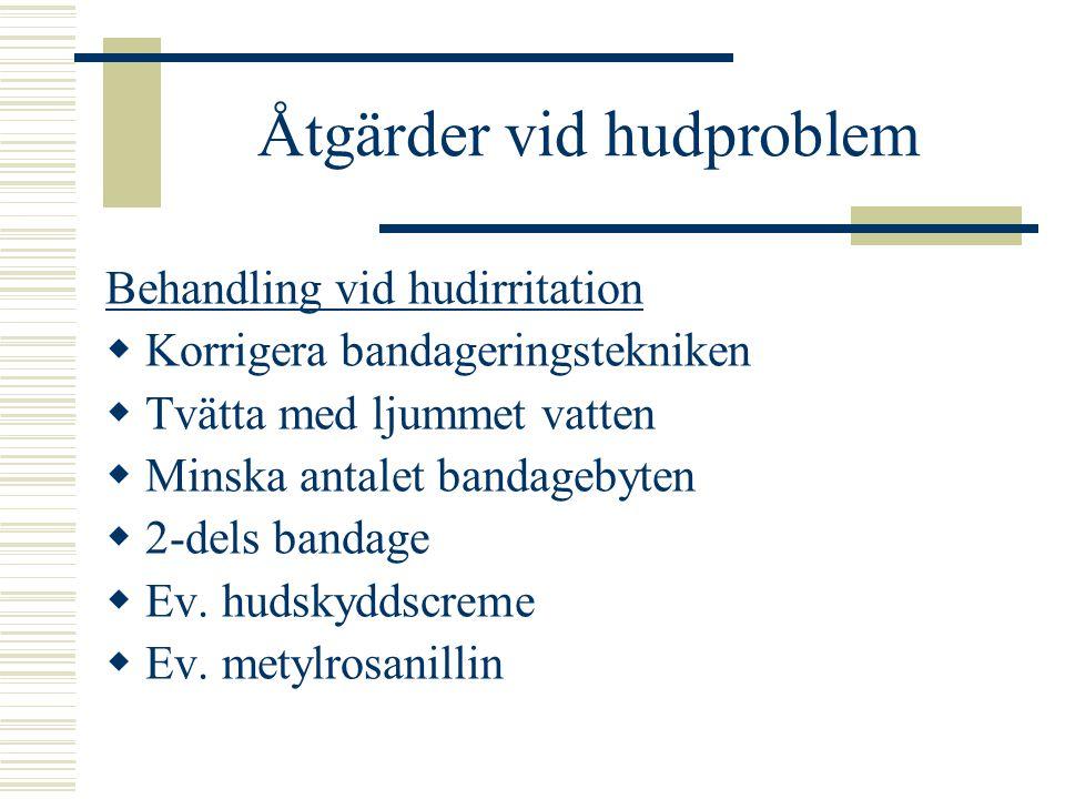 Åtgärder vid hudproblem Behandling vid hudirritation  Korrigera bandageringstekniken  Tvätta med ljummet vatten  Minska antalet bandagebyten  2-dels bandage  Ev.