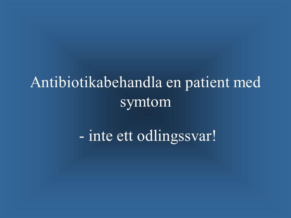 Antibiotikabehandla en patient med symtom - inte ett odlingssvar!