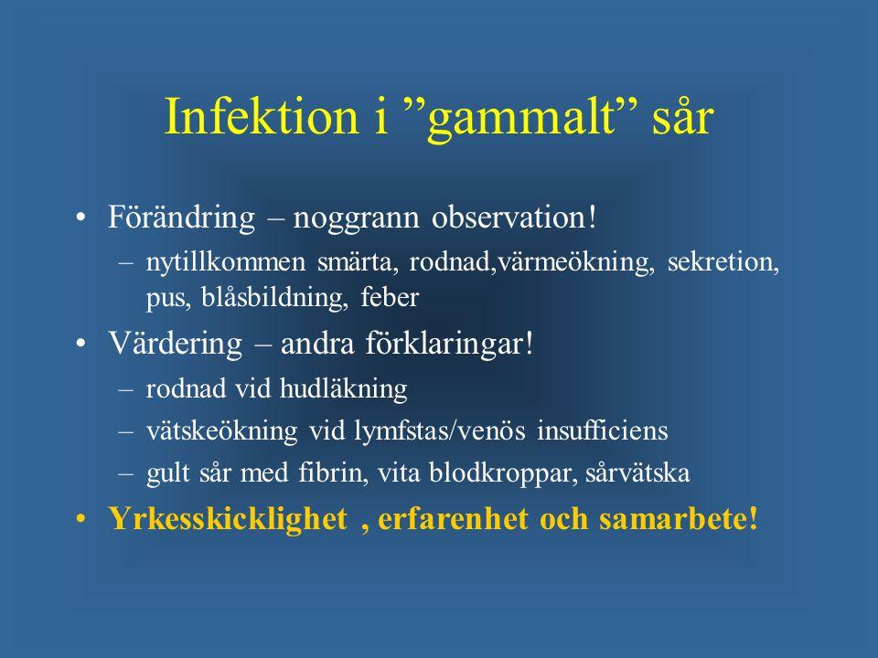 """Infektion i """"gammalt"""" sår Förändring – noggrann observation! – –nytillkommen smärta, rodnad,värmeökning, sekretion, pus, blåsbildning, feber Värdering"""
