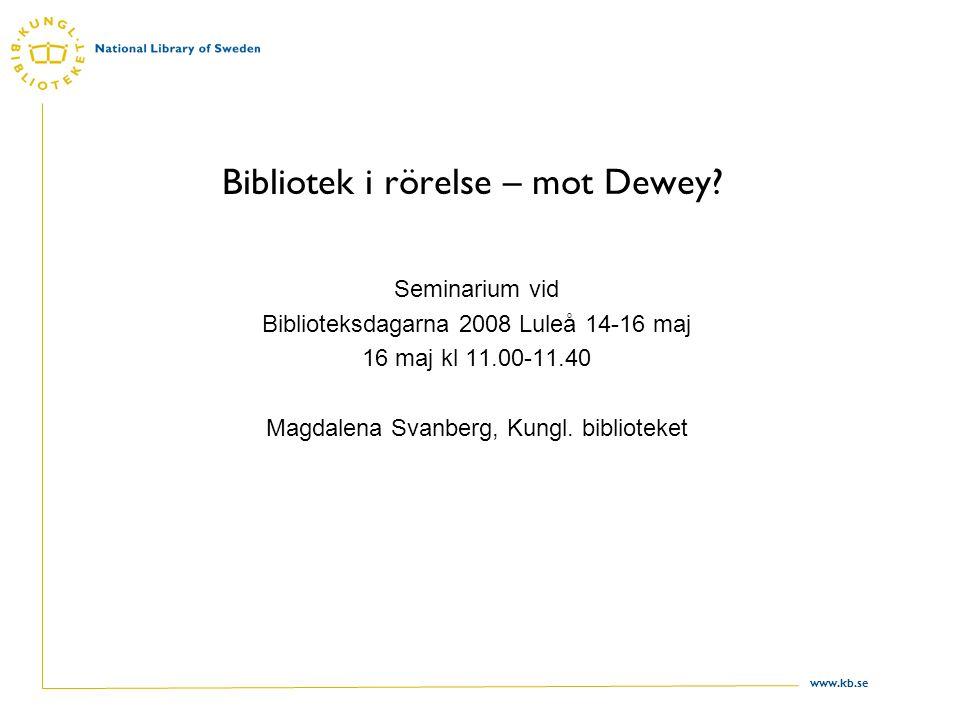 www.kb.se Bibliotek i rörelse – mot Dewey.