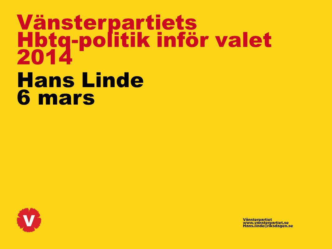 2 Vänsterpartiet ww.vansterpartiet.se hans.linde@riksdagen.se Vänsterpartiets Hbtq-politik Hans Linde 6 mars Hbtq-frågor är värderingsfrågor Ett Sverige byggt på rättvisa och omtanke är ett Sverige där vi bekämpar diskriminering på grund av sexuell läggning, könsidentitet och könsuttryck. Tron på girighet som drivkraft i välfärdssektorn har inte bara lett till lägre kvalitet och bemanning – det har också gjort det svårare för oss att garantera välfärd till alla på lika villkor .
