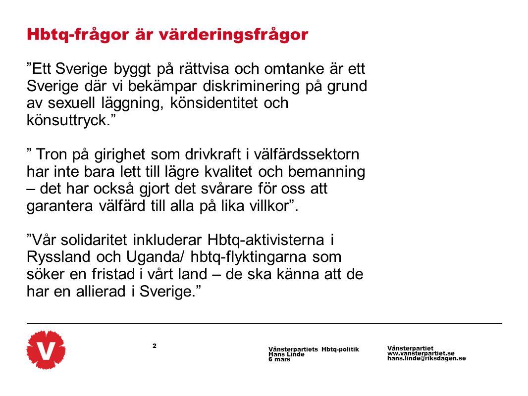 """2 Vänsterpartiet ww.vansterpartiet.se hans.linde@riksdagen.se Vänsterpartiets Hbtq-politik Hans Linde 6 mars Hbtq-frågor är värderingsfrågor """"Ett Sver"""