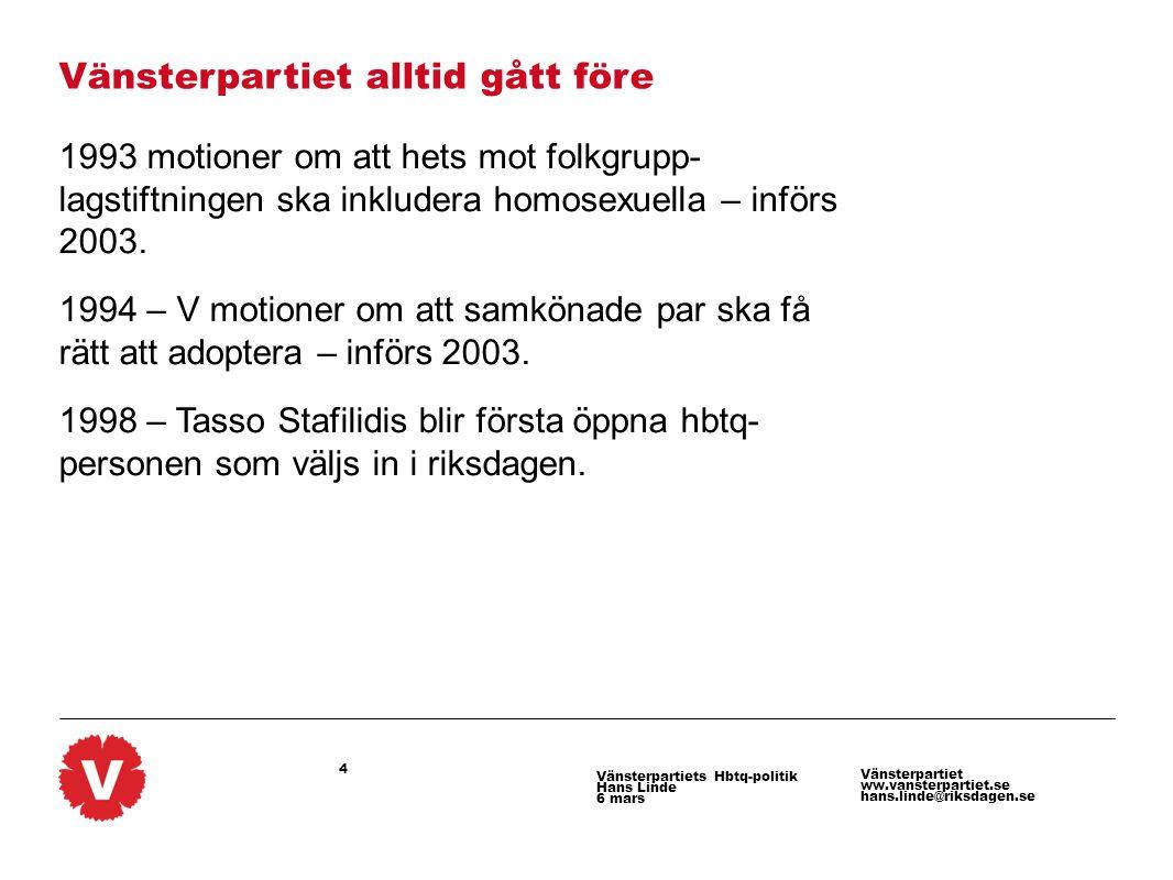 4 Vänsterpartiet ww.vansterpartiet.se hans.linde@riksdagen.se Vänsterpartiets Hbtq-politik Hans Linde 6 mars Vänsterpartiet alltid gått före 1993 moti