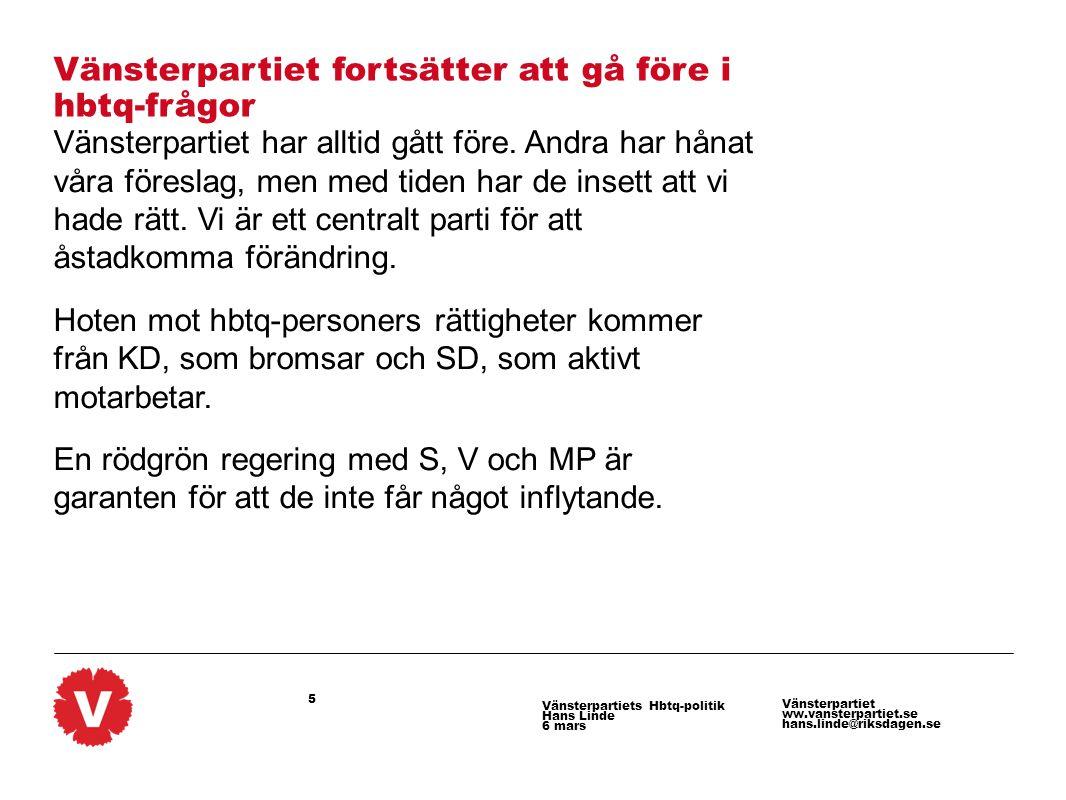 6 Vänsterpartiet ww.vansterpartiet.se hans.linde@riksdagen.se Vänsterpartiets Hbtq-politik Hans Linde 6 mars 5 politiska krav 1.