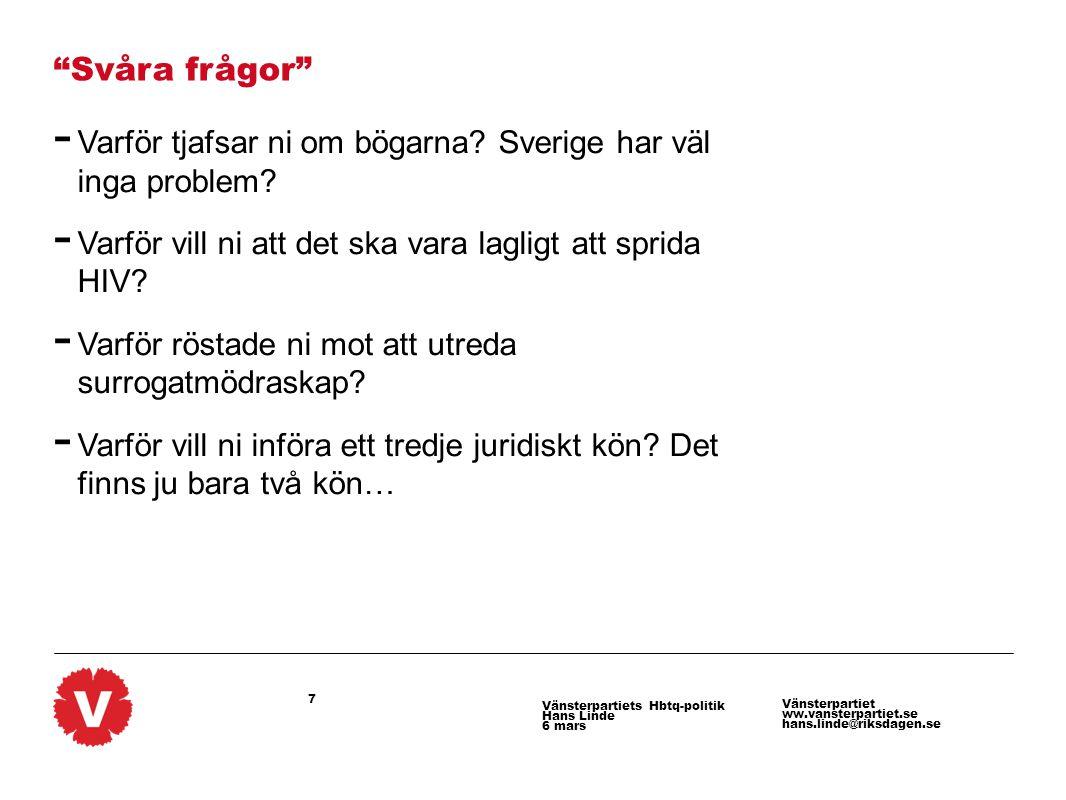 """7 Vänsterpartiet ww.vansterpartiet.se hans.linde@riksdagen.se Vänsterpartiets Hbtq-politik Hans Linde 6 mars """"Svåra frågor"""" - Varför tjafsar ni om bög"""