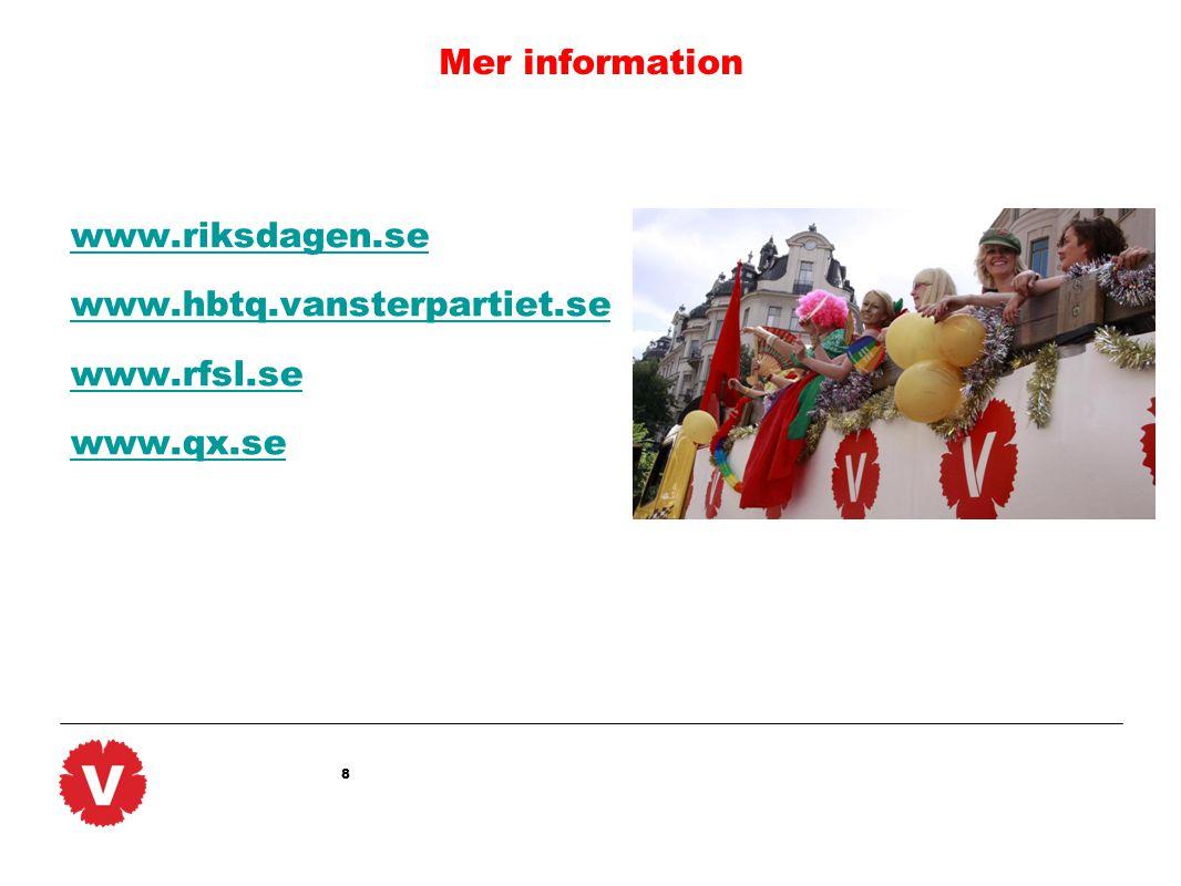 8 Mer information www.riksdagen.se www.hbtq.vansterpartiet.se www.rfsl.se www.qx.se