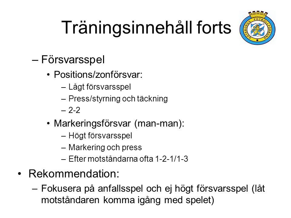 Träningsinnehåll forts –Försvarsspel Positions/zonförsvar: –Lågt försvarsspel –Press/styrning och täckning –2-2 Markeringsförsvar (man-man): –Högt för