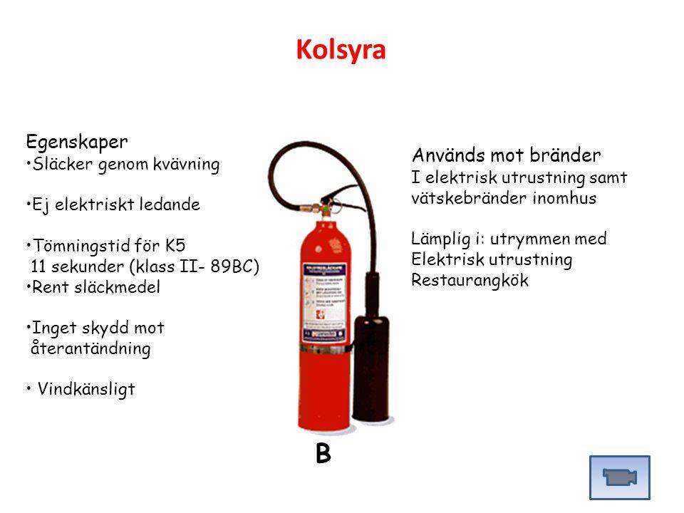 Egenskaper Släcker genom kvävning Ej elektriskt ledande Tömningstid för K5 11 sekunder (klass II- 89BC) Rent släckmedel Inget skydd mot återantändning