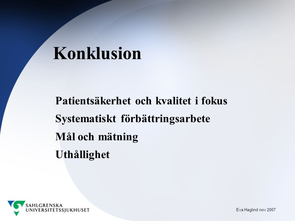 Konklusion Patientsäkerhet och kvalitet i fokus Systematiskt förbättringsarbete Mål och mätning Uthållighet