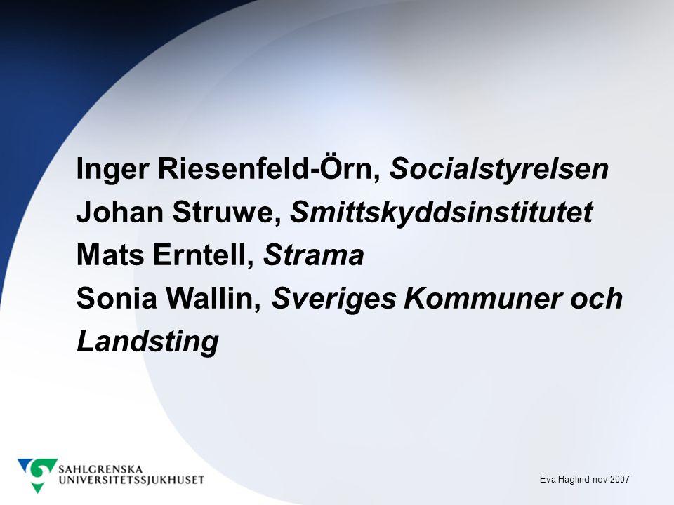 Eva Haglind nov 2007 Inger Riesenfeld-Örn, Socialstyrelsen Johan Struwe, Smittskyddsinstitutet Mats Erntell, Strama Sonia Wallin, Sveriges Kommuner och Landsting