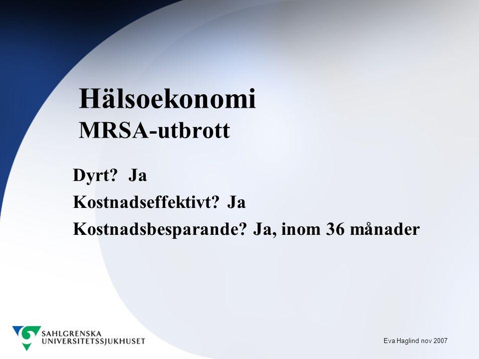 Eva Haglind nov 2007 Hälsoekonomi MRSA-utbrott Dyrt.
