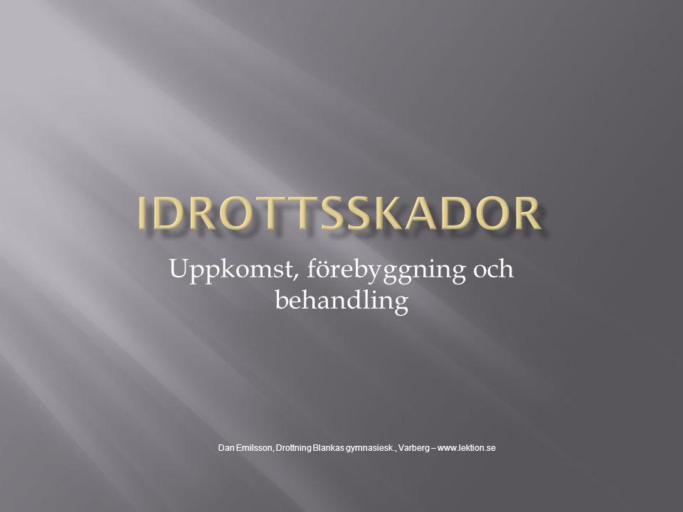 Uppkomst, förebyggning och behandling Dan Emilsson, Drottning Blankas gymnasiesk., Varberg – www.lektion.se