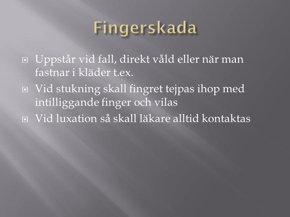  Uppstår vid fall, direkt våld eller när man fastnar i kläder t.ex.  Vid stukning skall fingret tejpas ihop med intilliggande finger och vilas  Vid