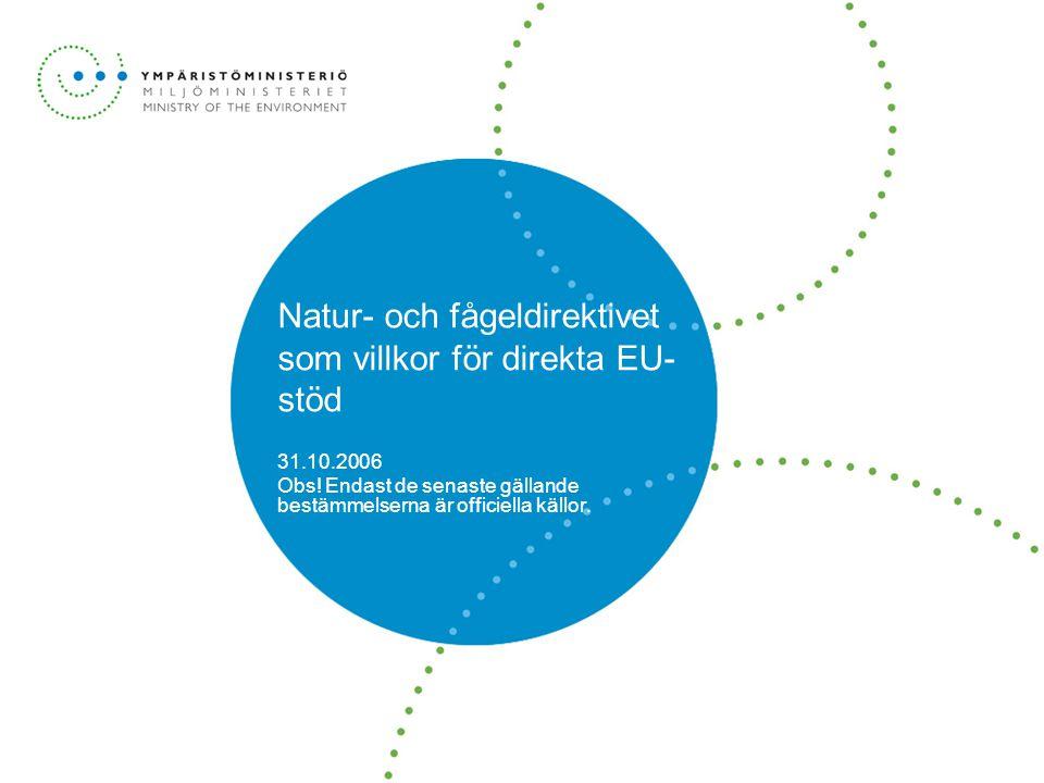 Natur- och fågeldirektivet som villkor för direkta EU- stöd 31.10.2006 Obs! Endast de senaste gällande bestämmelserna är officiella källor.