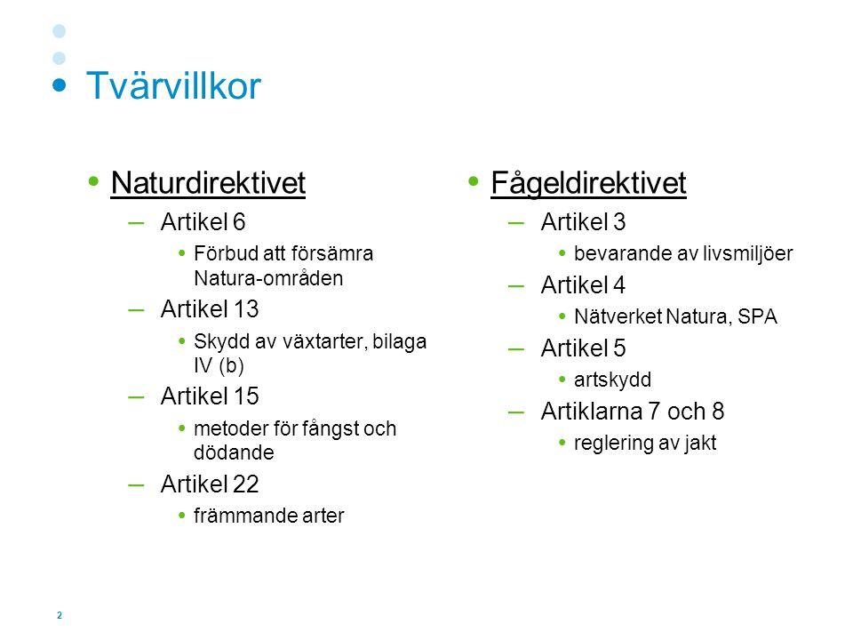 2 Tvärvillkor  Naturdirektivet – Artikel 6  Förbud att försämra Natura-områden – Artikel 13  Skydd av växtarter, bilaga IV (b) – Artikel 15  metoder för fångst och dödande – Artikel 22  främmande arter  Fågeldirektivet – Artikel 3  bevarande av livsmiljöer – Artikel 4  Nätverket Natura, SPA – Artikel 5  artskydd – Artiklarna 7 och 8  reglering av jakt