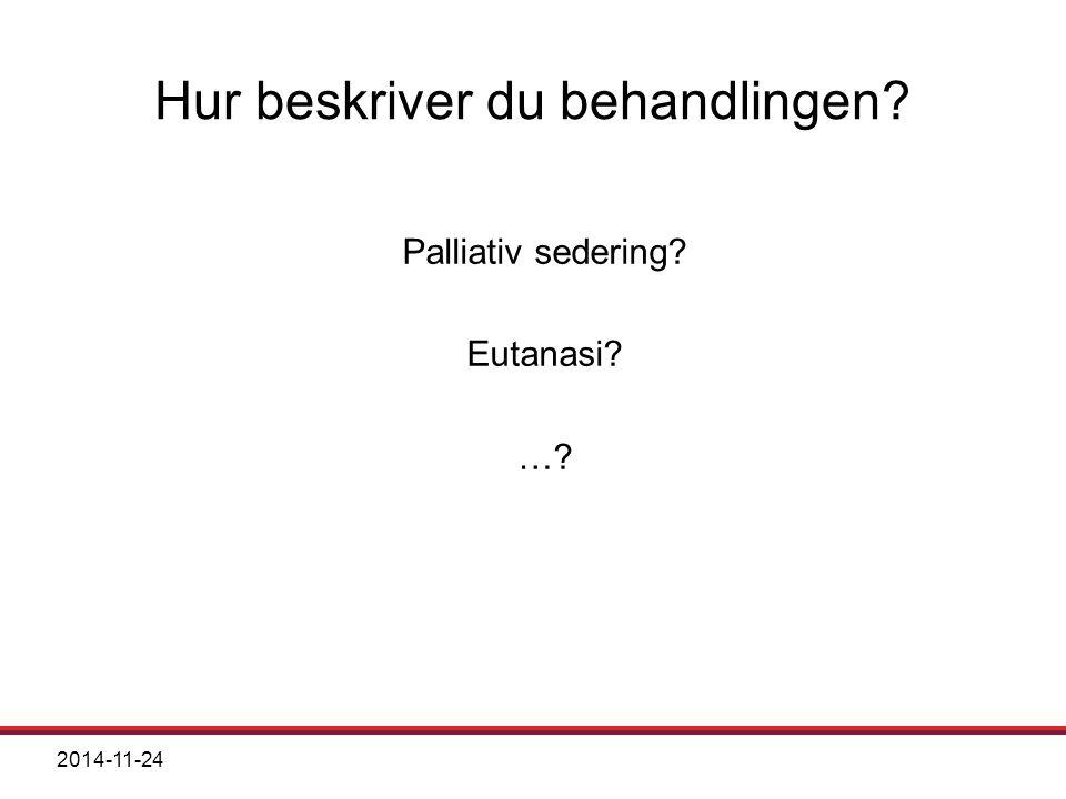 2014-11-24 Hur beskriver du behandlingen? Palliativ sedering? Eutanasi? …?