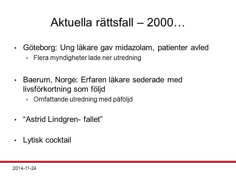 2014-11-24 Aktuella rättsfall – 2000… Göteborg: Ung läkare gav midazolam, patienter avled Flera myndigheter lade ner utredning Baerum, Norge: Erfaren läkare sederade med livsförkortning som följd Omfattande utredning med påföljd Astrid Lindgren- fallet Lytisk cocktail