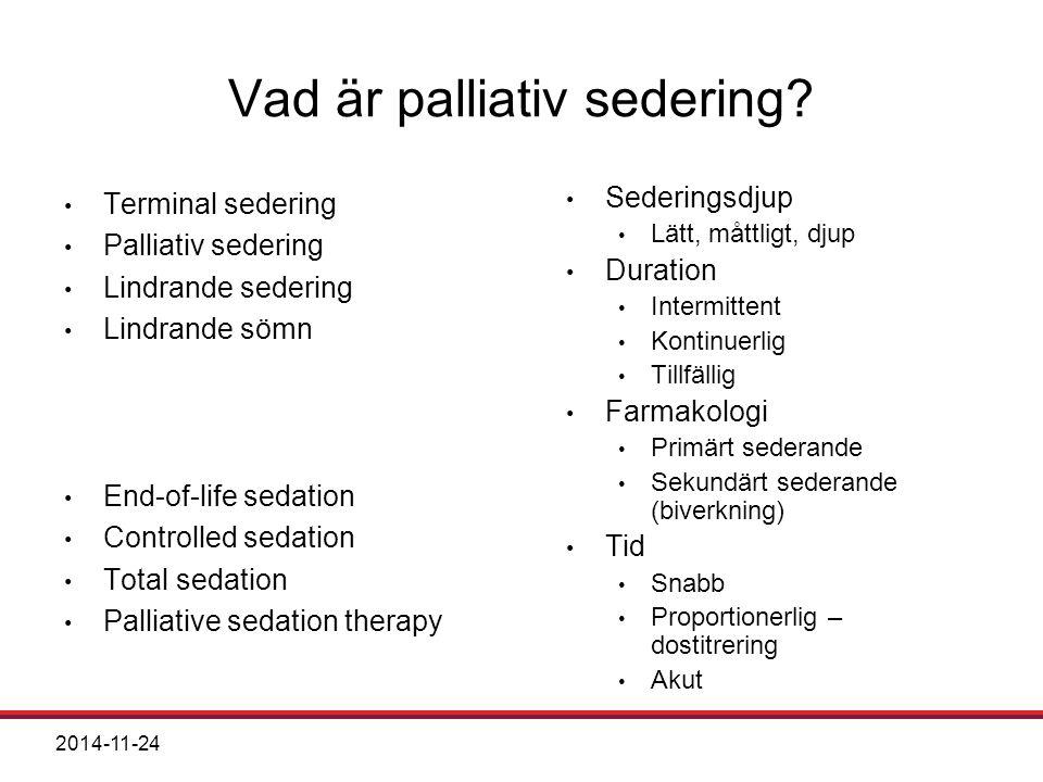 2014-11-24 Vad är palliativ sedering? Sederingsdjup Lätt, måttligt, djup Duration Intermittent Kontinuerlig Tillfällig Farmakologi Primärt sederande S