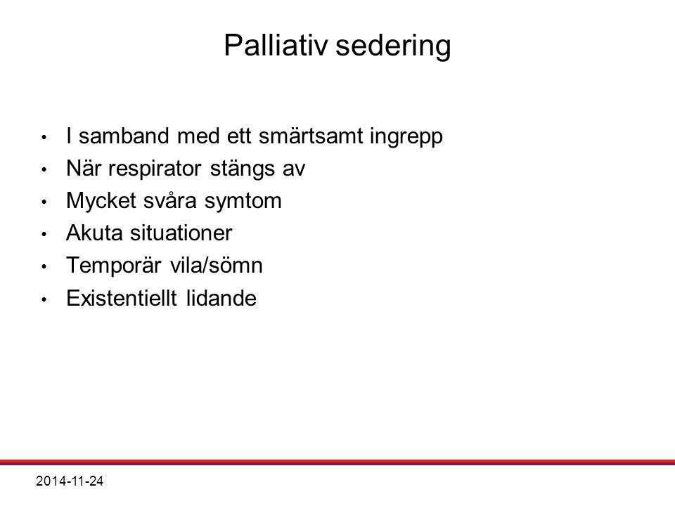 2014-11-24 Palliativ sedering I samband med ett smärtsamt ingrepp När respirator stängs av Mycket svåra symtom Akuta situationer Temporär vila/sömn Existentiellt lidande