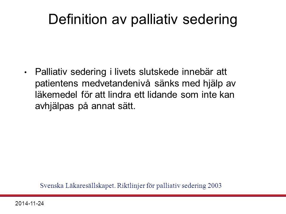 2014-11-24 Definition av palliativ sedering Palliativ sedering i livets slutskede innebär att patientens medvetandenivå sänks med hjälp av läkemedel f