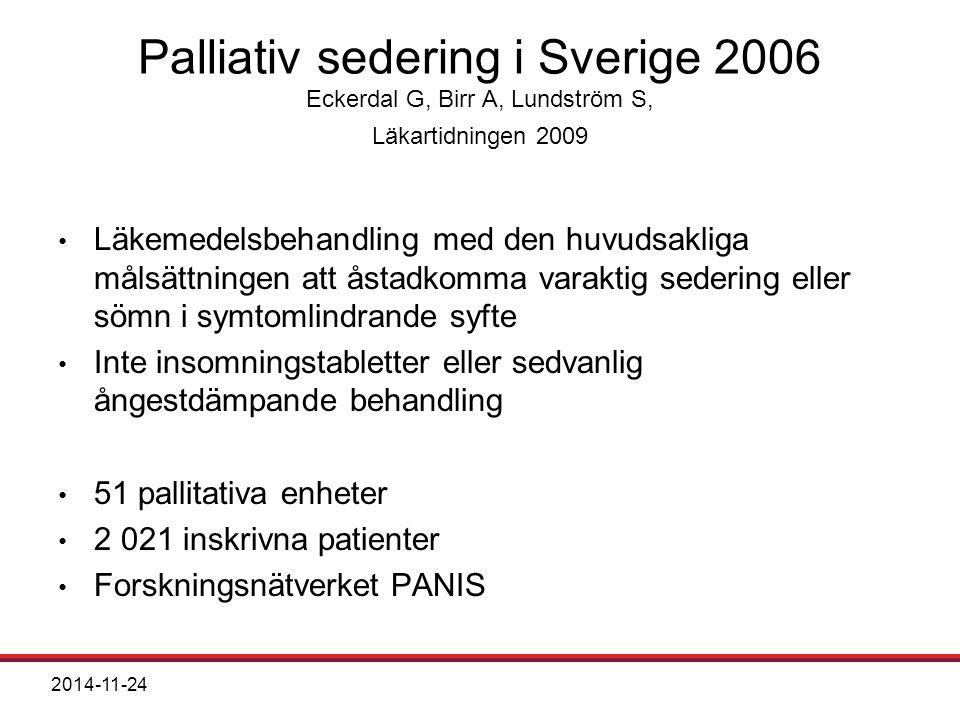 2014-11-24 Läkemedelsbehandling med den huvudsakliga målsättningen att åstadkomma varaktig sedering eller sömn i symtomlindrande syfte Inte insomningstabletter eller sedvanlig ångestdämpande behandling 51 pallitativa enheter 2 021 inskrivna patienter Forskningsnätverket PANIS Palliativ sedering i Sverige 2006 Eckerdal G, Birr A, Lundström S, Läkartidningen 2009