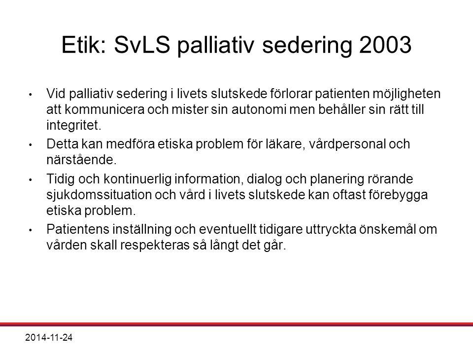 2014-11-24 Etik: SvLS palliativ sedering 2003 Vid palliativ sedering i livets slutskede förlorar patienten möjligheten att kommunicera och mister sin autonomi men behåller sin rätt till integritet.