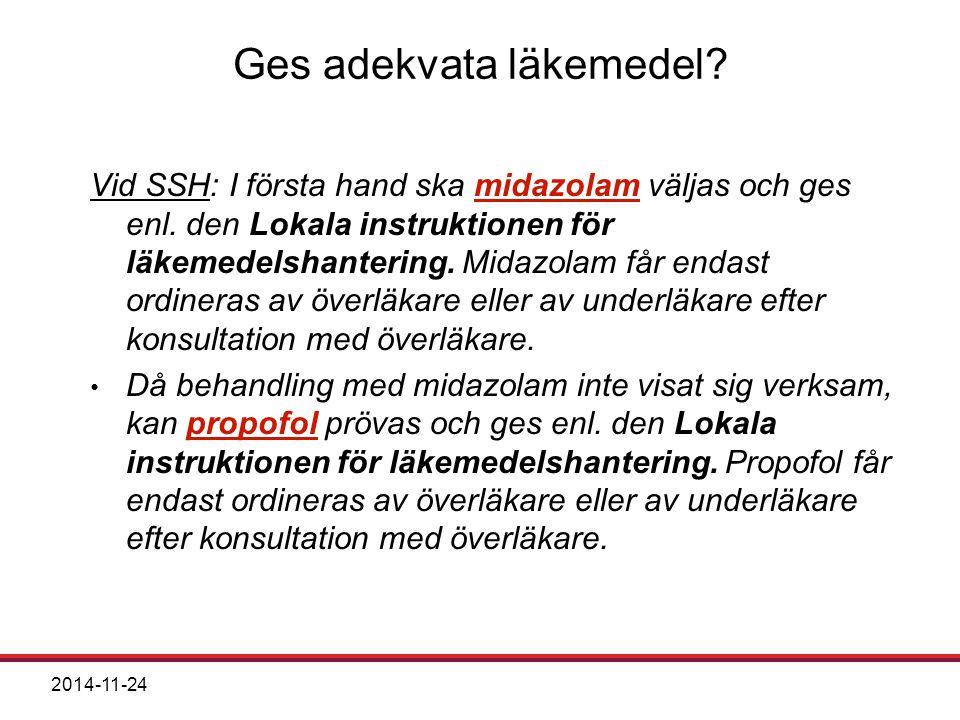 2014-11-24 Ges adekvata läkemedel.Vid SSH: I första hand ska midazolam väljas och ges enl.