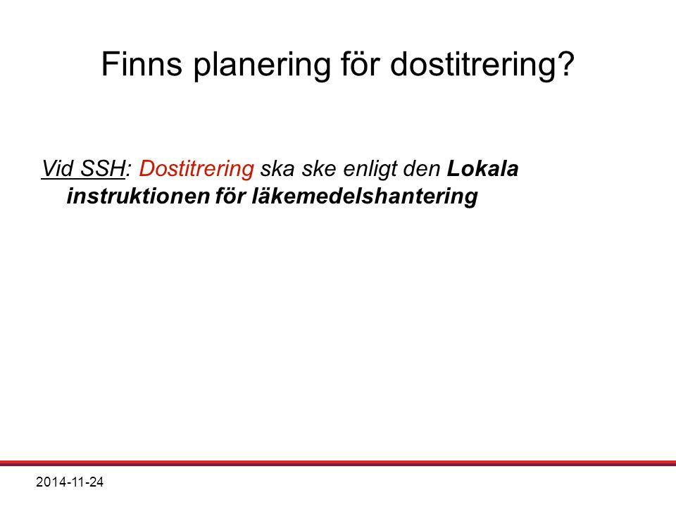2014-11-24 Finns planering för dostitrering? Vid SSH: Dostitrering ska ske enligt den Lokala instruktionen för läkemedelshantering