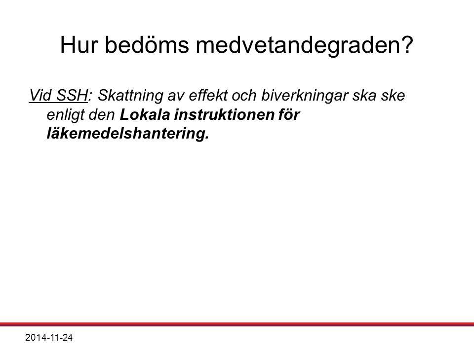 2014-11-24 Hur bedöms medvetandegraden? Vid SSH: Skattning av effekt och biverkningar ska ske enligt den Lokala instruktionen för läkemedelshantering.