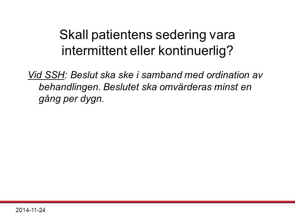 2014-11-24 Skall patientens sedering vara intermittent eller kontinuerlig? Vid SSH: Beslut ska ske i samband med ordination av behandlingen. Beslutet