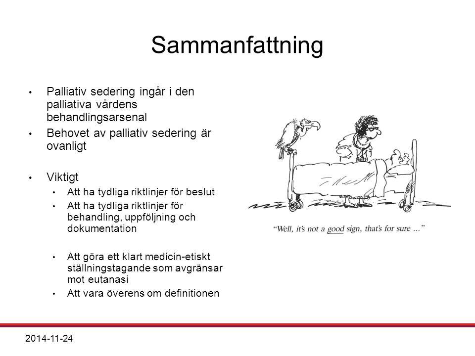 2014-11-24 Sammanfattning Palliativ sedering ingår i den palliativa vårdens behandlingsarsenal Behovet av palliativ sedering är ovanligt Viktigt Att h
