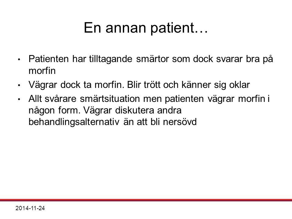 2014-11-24 En annan patient… Patienten har tilltagande smärtor som dock svarar bra på morfin Vägrar dock ta morfin. Blir trött och känner sig oklar Al