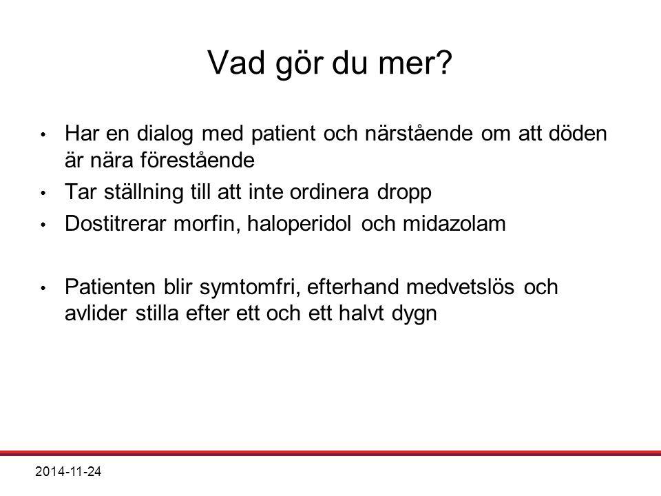2014-11-24 Vad gör du mer? Har en dialog med patient och närstående om att döden är nära förestående Tar ställning till att inte ordinera dropp Dostit